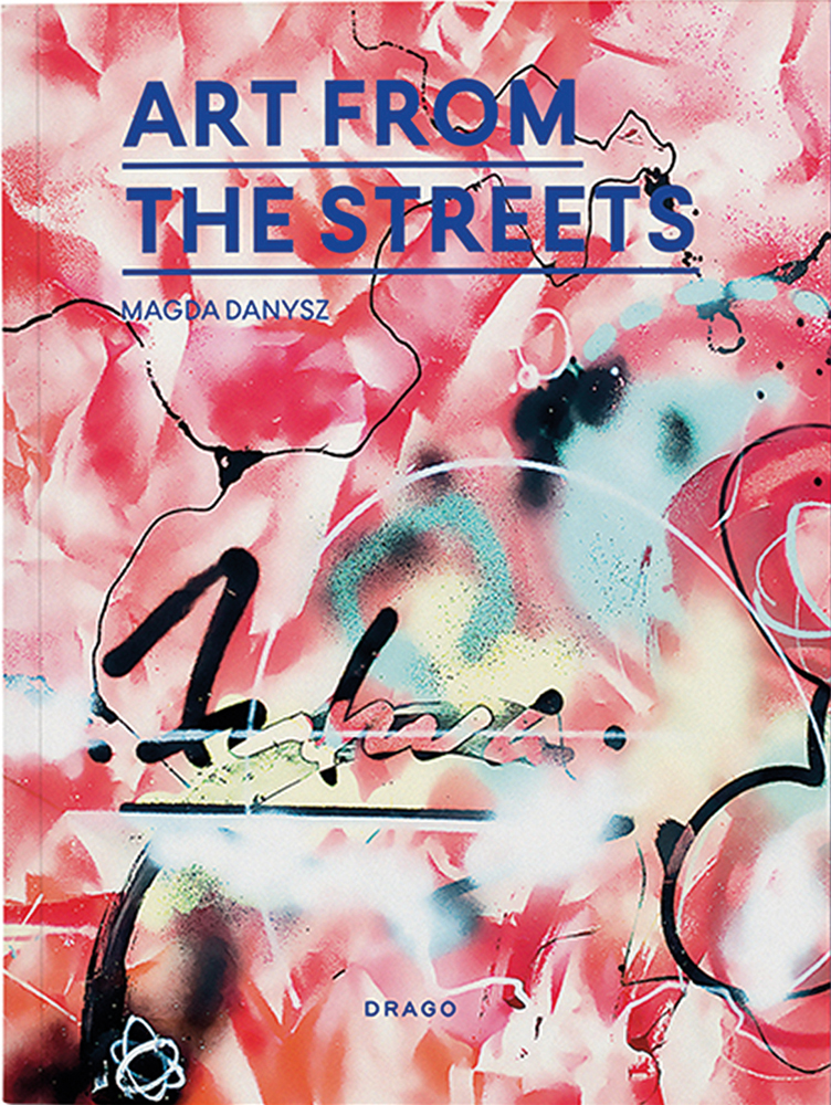 front cover of the book Art from the Streets by Magda Danysz